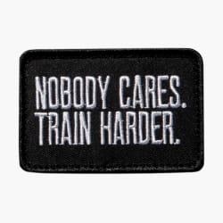 Nobody Cares. Train Harder. Patch
